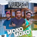 Frank T ft. Y Celeb & Mr. Turner – Moko Moko