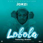 Jorzi ft. Brawen – Lobola