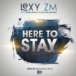 Lexy ZM ft. Dark Knight & Michael Brown – Here To Stay