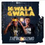 Thewz ft. Dizmo – Igwala Gwala (Prod. By DJ Robbot)
