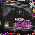 Bow Chase ft. Jae Cash, Willz & W.A.X – Rehab (Oweh!!)