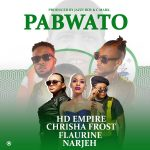 HD Empire, Chrisha Frost, Flaurine & Narjeh – Pabwato (PF Campaign Song)