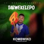 Kombwiko (2 Empire) – Tabwekelepo (Prod. By JeJe Boy)