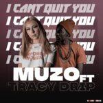 Muzo Aka Alphonse ft. Tracy Drip – I Can't Quit You