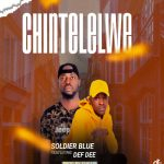 Soldier Blue ft. Def Dee – Chintelelwe